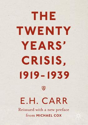 The Twenty Years' Crisis, 1919-1939: Reissued with a new preface from Michael Cox, Carr, E.H.