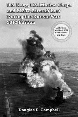 U.S. Navy, U.S. Marine Corps and MATS Aircraft Lost During the Korean War: 2017 Edition, Campbell, Douglas E.