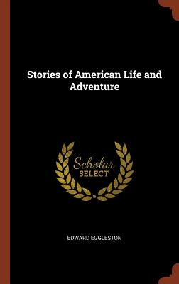 Stories of American Life and Adventure, Eggleston, Edward