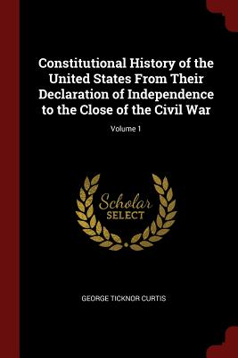 Image for Constitutional History of the United States From Their Declaration of Independence to the Close of the Civil War; Volume 1