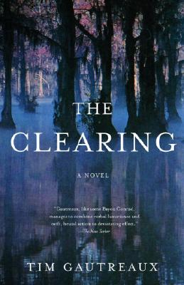 The Clearing: A Novel, Gautreaux, Tim