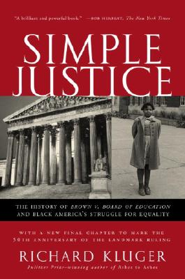 Simple Justice: The History of Brown v. Board of Education and Black America's Struggle for Equality, Kluger, Richard
