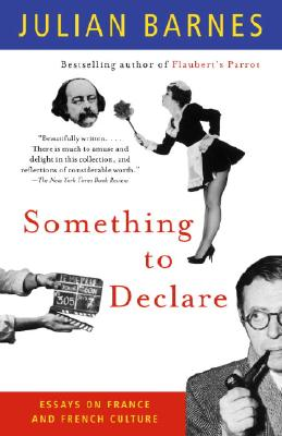 Something to Declare: Essays on France and French Culture, Barnes, Julian