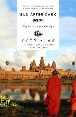 Sun After Dark: Flights Into the Foreign, Iyer, Pico