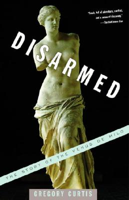Disarmed: The Story of the Venus de Milo, Curtis, Gregory