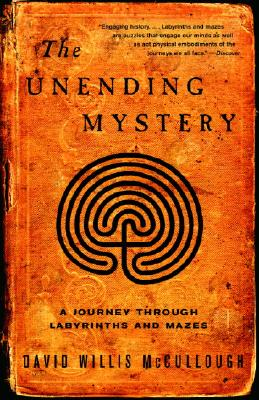 The Unending Mystery: A Journey Through Labyrinths And Mazes, McCullough, David Willis