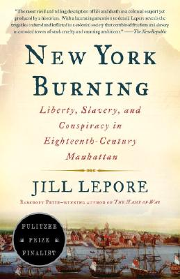 New York Burning: Liberty, Slavery, and Conspiracy in Eighteenth-Century Manhattan, Lepore, Jill