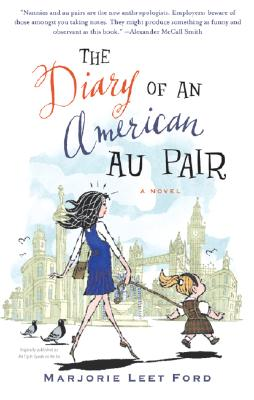The Diary of an American Au Pair: A Novel, Ford, Marjorie Leet