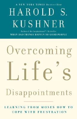 Overcoming Life's Disappointments: Learning from Moses How to Cope with Frustration, Kushner, Harold S.