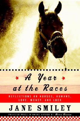 Image for A Year at the Races: Reflections on Horses, Humans, Love, Money, and Luck