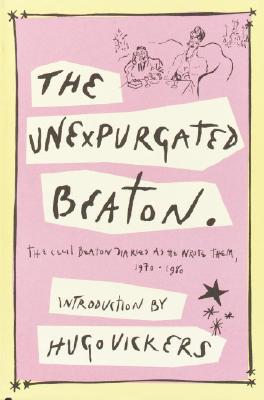 Image for The Unexpurgated Beaton: The Cecil Beaton Diaries As He Wrote Them, 1970-1980