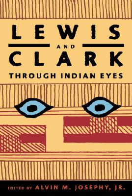 LEWIS AND CLARK THROUGH INDIAN EYES, ALVIN M. (E JOSEPHY