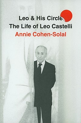 LEO AND HIS CIRCLE : THE LIFE OF LEO CAS, ANNIE COHEN-SOLAL
