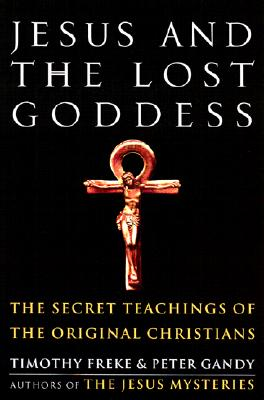 Image for Jesus and the Lost Goddess: The Secret Teachings of the Original Christians
