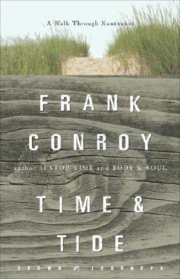 TIME AND TIDE : A WALK THROUGH NANTUCKET, FRANK CONROY