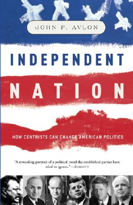 Image for Independent Nation: How Centrism Can Change American Politics