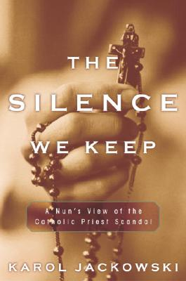 Image for The Silence We Keep: A Nun's View of the Catholic Priest Scandal