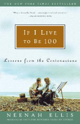 If I Live to Be 100: Lessons from the Centenarians, Ellis, Neenah
