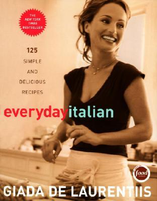 "Everyday Italian: 125 Simple and Delicious Recipes, ""Laurentiis, Giada De"""