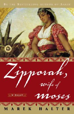Zipporah, Wife of Moses: A Novel (Canaan Trilogy), Marek Halter