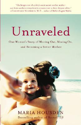 Image for Unraveled: One Woman's Story Of Moving Out  Moving On  And Becoming A Better Mother