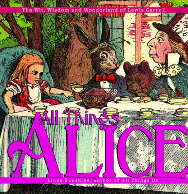 All Things Alice: The Wit, Wisdom and Wonderland of Lewis Carroll, Carroll, Lewis; Sunshine, Linda