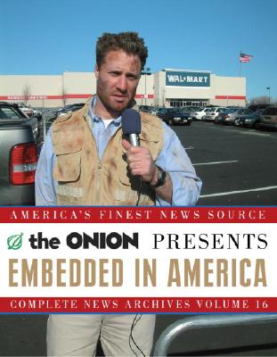 Embedded in America: The Onion Complete News Archives Volume 16 (Onion Ad Nauseam), Onion Editors