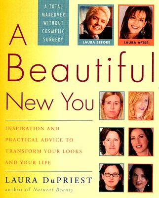 Image for A Beautiful New You: Inspiration and Practical Advice to Transform Your Looks and Your Life-- A Total Makeover Without Cosmetic Surgery
