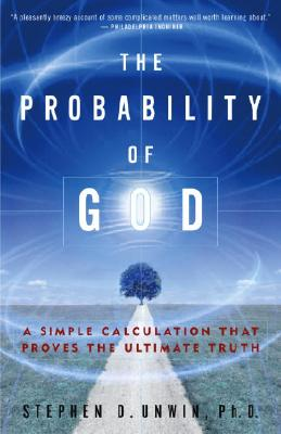The Probability of God: A Simple Calculation That Proves the Ultimate Truth, Stephen D. Unwin