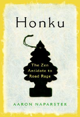 Honku: The Zen Antidote to Road Rage, Naparstek, Aaron
