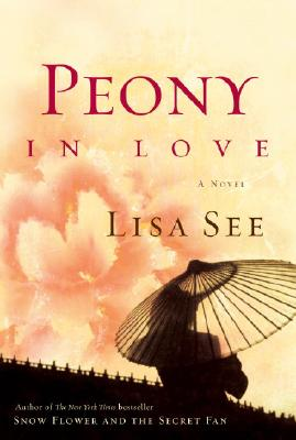 Peony in Love: A Novel, Lisa See