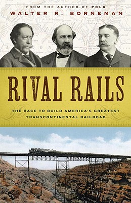 Image for Rival Rails: The Race to Build America's Greatest Transcontinental Railroad