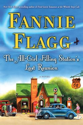The All-Girl Filling Station's Last Reunion: A Novel, Fannie Flagg
