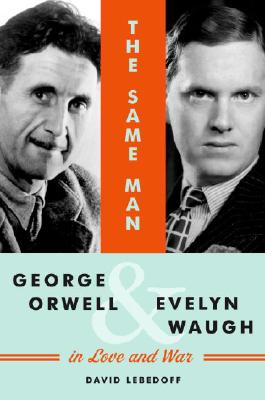 Image for The Same Man: George Orwell and Evelyn Waugh in Love and War