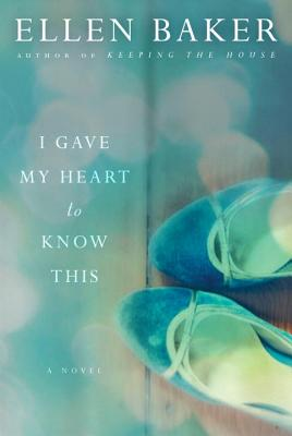 Image for I Gave My Heart to Know This: A Novel