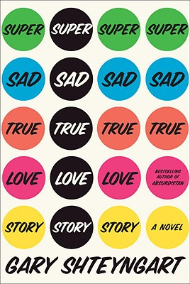 Super Sad True Love Story: A Novel, Shteyngart, Gary