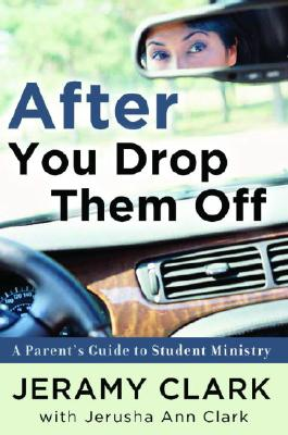 Image for After You Drop Them Off : A Parents Guide To Student Ministry