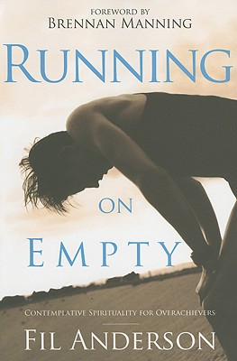Image for Running on Empty: Contemplative Spirituality for Overachievers