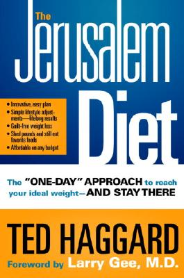 The Jerusalem Diet: The 'One Day' Approach to Reach Your Ideal Weight--and Stay There, Ted Haggard