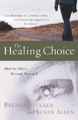 Image for The Healing Choice: How to Move Beyond Betrayal