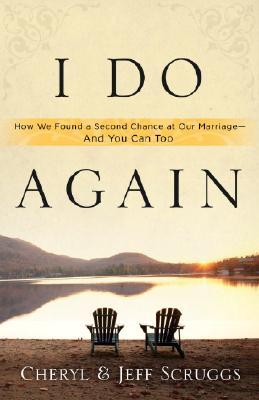 Image for I Do Again: How We Found a Second Chance at Our Marriage--and You Can Too