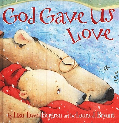 God Gave Us Love, Lisa T. Bergren