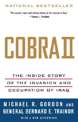 "Cobra II: The Inside Story of the Invasion and Occupation of Iraq, ""Gordon, Michael R."""
