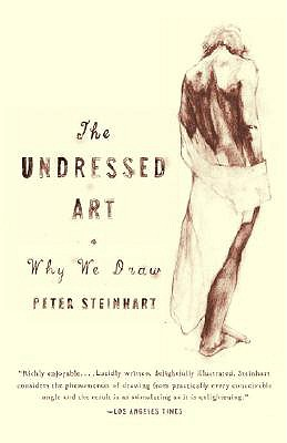 Undressed Art: Why We Draw, Steinhart, Peter