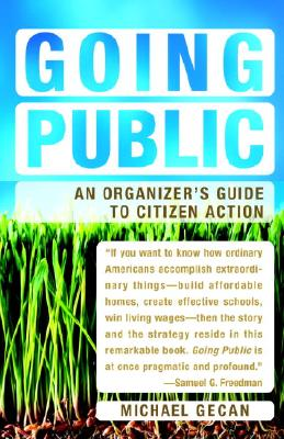 Going Public: An Organizer's Guide to Citizen Action, Gecan, Michael