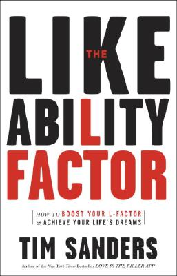 Likeability Factor : How to Boost Your L-factor And Achieve Your Lifes Dreams, TIM SANDERS