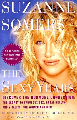 Image for Sexy Years : Discover The Hormone Connection: The Secret To Fabulous Sex, Great Health, And vitality, For Women And Men
