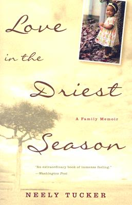 Love in the Driest Season: A Family Memoir, Neely Tucker