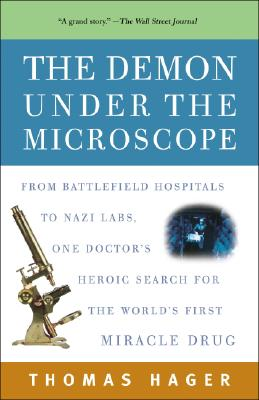 Image for The Demon Under the Microscope: From Battlefield Hospitals to Nazi Labs, One Doctor's Heroic Search for the World's First Miracle Drug