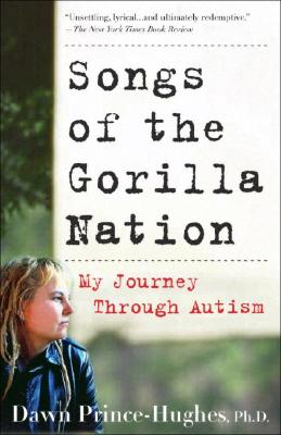 Songs of the Gorilla Nation: My Journey Through Autism, Prince-Hughes Ph.D., Dawn